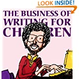 The Business of Writing for Children: An Award-Winning Author's Tips on Writing Children's Books and Publishing Them, or How to Write, Publish, and Promote a Book for Kids (Writing and Publishing)