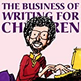 The Business of Writing for Children: An Award-Winning Authors Tips on Writing Childrens Books and Publishing Them, or How to Write, Publish, and Promote a Book for Kids