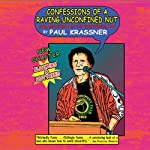 Confessions of a Raving, Unconfined Nut: Misadventures in the Counterculture | Paul Krassner