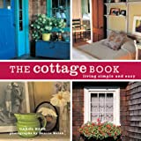 "The Cottage Book: Living Simple and Easyvon ""Carol Bass"""