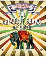The Greatest Shows on Earth: A History of the Circus
