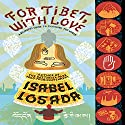 For Tibet, with Love: A Beginner's Guide to Changing the World Audiobook by Isabel Losada Narrated by Isabel Losada