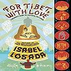 For Tibet, with Love: A Beginner's Guide to Changing the World Hörbuch von Isabel Losada Gesprochen von: Isabel Losada