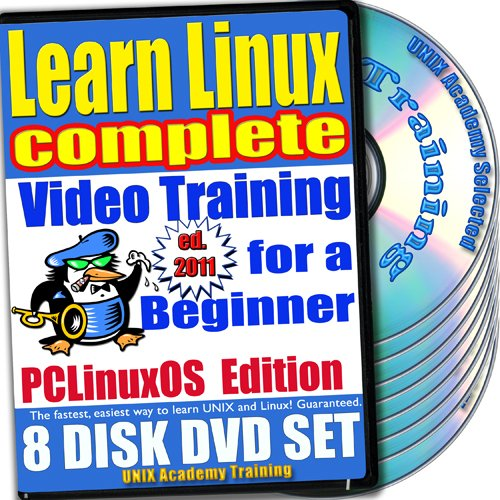 Learn Linux Complete for a Beginner Video Training and Four Certification Exams Bundle, PCLinuxOS Edition. 8-disc DVD Set, Ed.2011