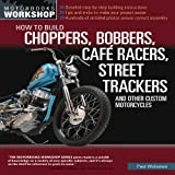 Paul Wideman How to Build Choppers, Bobbers, Cafe Racers, Street Trackers, and Other Custom Motorcycles (Motorbooks Workshop)