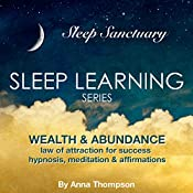 Wealth & Abundance: Law of Attraction for Success: Hypnosis, Meditation & Affirmations: Sleep Learning Series | [Anna Thompson]