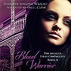 Blood Warrior: The Arcadia Falls Chronicles, Book 4 Hörbuch von Jennifer Malone Wright Gesprochen von: Angel Clark