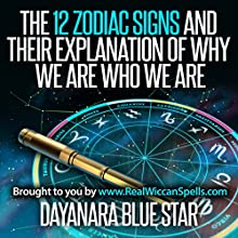The 12 Zodiac Signs and Their Explanation of Why We Are Who We Are | Livre audio Auteur(s) : Dayanara Blue Star Narrateur(s) : Kelly McGee