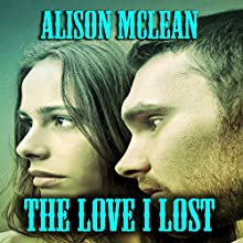 The Love I Lost (       UNABRIDGED) by Alison McLean Narrated by Karin Allers