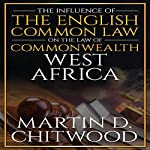 The Influence of the English Common Law on the Law of Commonwealth West Africa | Martin Chitwood