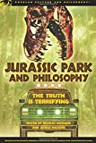 Jurassic Park and Philosophy: The Truth Is Terrifying (Popular Culture and Philosophy)