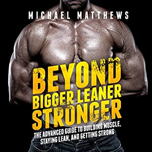 Beyond Bigger Leaner Stronger: The Advanced Guide to Building Muscle, Staying Lean, and Getting Strong | Livre audio