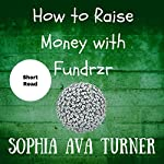 How to Raise Money with Fundrzr.com | Sophia Ava Turner