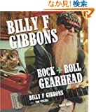 Billy F. Gibbons: Rock + Roll Gearhead