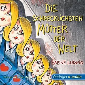 Die schrecklichsten Mütter der Welt Hörbuch