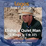 Elisha, a Quiet Man (2 Kings 1: 1-9: 37) | Bill Creasy