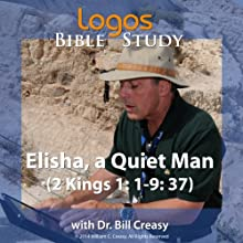 Elisha, a Quiet Man (2 Kings 1: 1-9: 37) Lecture by Bill Creasy Narrated by Bill Creasy