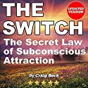 The Switch: The Secret Law of Subconscious Attraction Audiobook by Craig Beck Narrated by Craig Beck