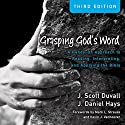 Grasping God's Word (Audio Lectures): A Hands-on Approach to Reading, Interpreting, and Applying the Bible Lecture by J. Scott Duvall, J. Daniel Hays Narrated by J. Scott Duvall, J. Daniel Hays