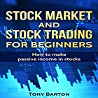 Stock Market and Stock Trading for Beginners: How to Make Passive Income in Stocks Hörbuch von Tony Barton Gesprochen von: Dave Fung