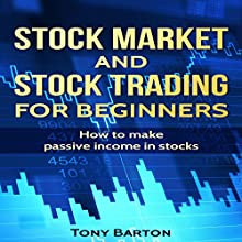 Stock Market and Stock Trading for Beginners: How to Make Passive Income in Stocks Audiobook by Tony Barton Narrated by Dave Fung