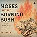 Moses & the Burning Bush Teaching Series: Discovering the Character of God | R.C. Sproul