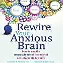 Rewire Your Anxious Brain: How to Use the Neuroscience of Fear to End Anxiety, Panic, and Worry (       UNABRIDGED) by Catherine M. Pittman, PhD, Elizabeth M. Karle, MLIS Narrated by Susannah Mars
