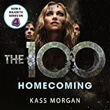 Homecoming: The 100, Book Three Audiobook by Kass Morgan Narrated by Justin Torres