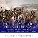The Charge of the Light Brigade: The History and Legacy of Europe's Most Famous Cavalry Charge Audiobook by  Charles River Editors Narrated by John Skinner