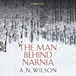 The Man Behind Narnia | A.N. Wilson