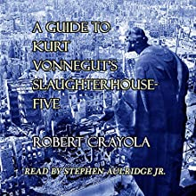 A Guide to Kurt Vonnegut's Slaughterhouse-Five Audiobook by Robert Crayola Narrated by Stephen Paul Aulridge Jr.