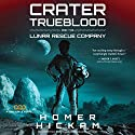 Crater Trueblood and the Lunar Rescue Company: A Helium-3 Novel, Book 3 Audiobook by Homer Hickam Narrated by Adam Verner