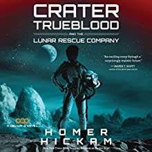 Crater Trueblood and the Lunar Rescue Company: A Helium-3 Novel, Book 3 (       UNABRIDGED) by Homer Hickam Narrated by Adam Verner