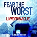 Fear the Worst Audiobook by Linwood Barclay Narrated by Buck Schirner