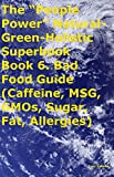 """The """"People Power"""" Natural-Green-Holistic Superbook Book 6. Bad Food Guide (Caffeine, MSG, GMOs, Sugar, Fat, Allergies)"""