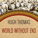 World Without End: Spain, Philip II, and the First Global Empire Audiobook by Hugh Thomas Narrated by Shaun Grindell