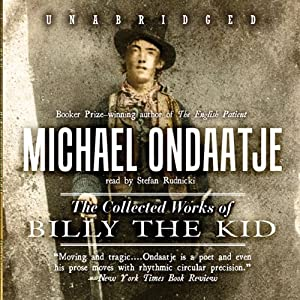 The Collected Works of Billy the Kid | [Michael Ondaatje]