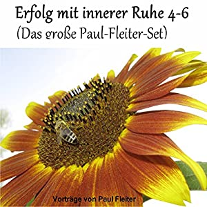 Erfolg mit innerer Ruhe 4-6 (Das große Paul-Fleiter-Set) Hörbuch