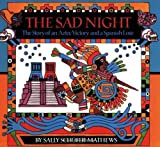 img - for The Sad Night: The Story of an Aztec Victory and a Spanish Loss by Mathews, Sally Schofer (2001) Paperback book / textbook / text book