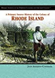 img - for A Primary Source History Of The Colony Of Rhode Island (Primary Sources of the Thirteen Colonies and the Lost Colony) book / textbook / text book