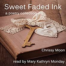 Sweet Faded Ink: A Poetry Collection (       UNABRIDGED) by Chrissy Moon Narrated by Mary Kathryn Monday
