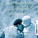 Als die Liebe endlich war Hörbuch von Andrea Maria Schenkel Gesprochen von: Torben Kessler