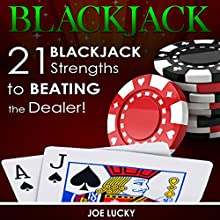 Blackjack: 21 Blackjack Strengths to Beating the Dealer! Audiobook by Joe Lucky Narrated by Millian Quinteros