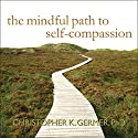 The Mindful Path to Self-Compassion: Freeing Yourself from Destructive Thoughts and Emotions Hörbuch von Christopher K. Germer Gesprochen von: Stephen R. Thorne