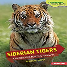 Siberian Tigers: Camouflaged Hunting Mammals Audiobook by Rebecca E. Hirsch Narrated by  Intuitive