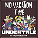 Undertale: No Vacation Time Hörbuch von  Two Sovereigns Publishing Gesprochen von: Jason Lovett