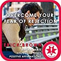 Overcome Fear of Rejection (Hypnosis & Meditation) Speech by Erick Brown Narrated by Erick Brown