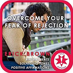 Overcome Fear of Rejection (Hypnosis & Meditation) Speech