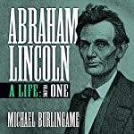 Abraham Lincoln: A Life, Volume One | Michael Burlingame