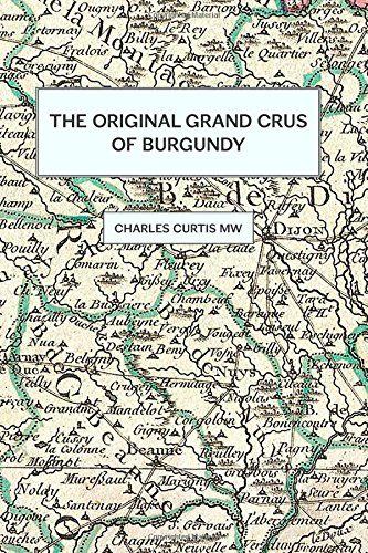 The Original Grands Crus of Burgundy by Mr. Charles Curtis MW
